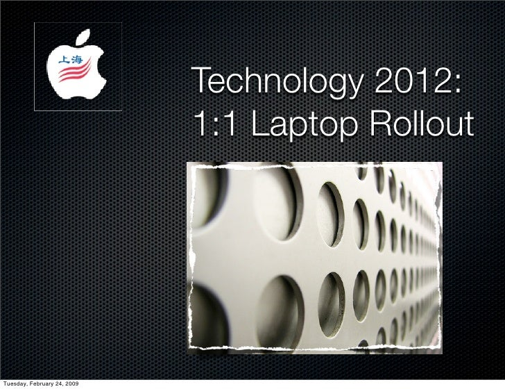 Technology 2012:                              1:1 Laptop Rollout     Tuesday, February 24, 2009