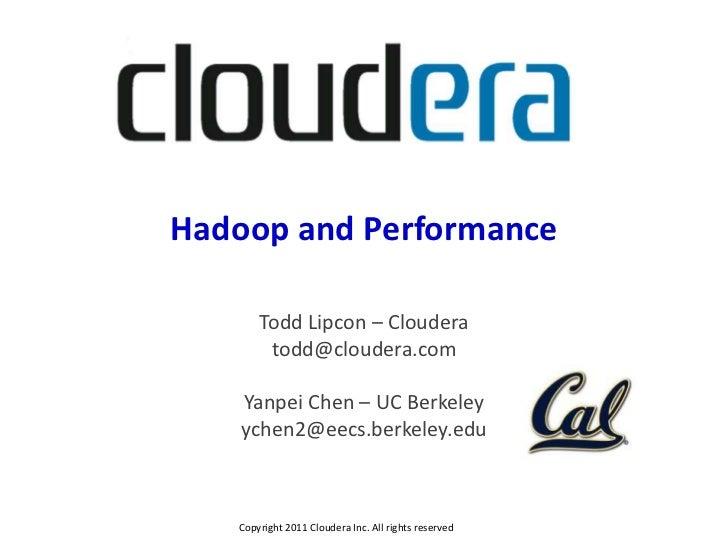 Hadoop and Performance       Todd Lipcon – Cloudera        todd@cloudera.com    Yanpei Chen – UC Berkeley    ychen2@eecs.b...