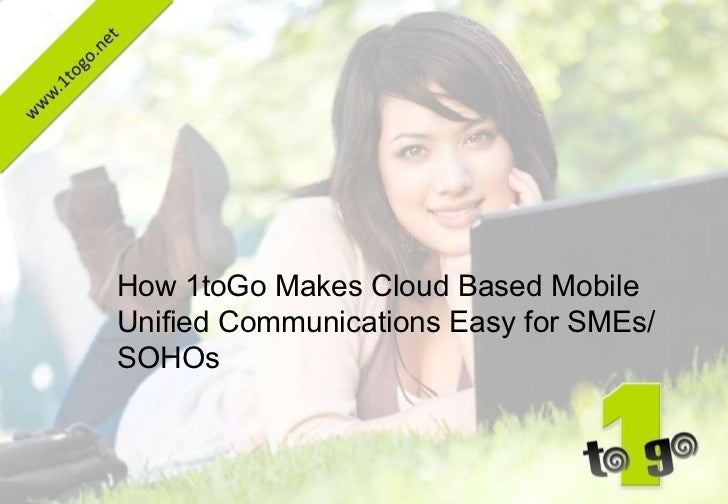 How 1toGo Makes Cloud Based Mobile Unified Communications Easy for SMEs/SOHOs