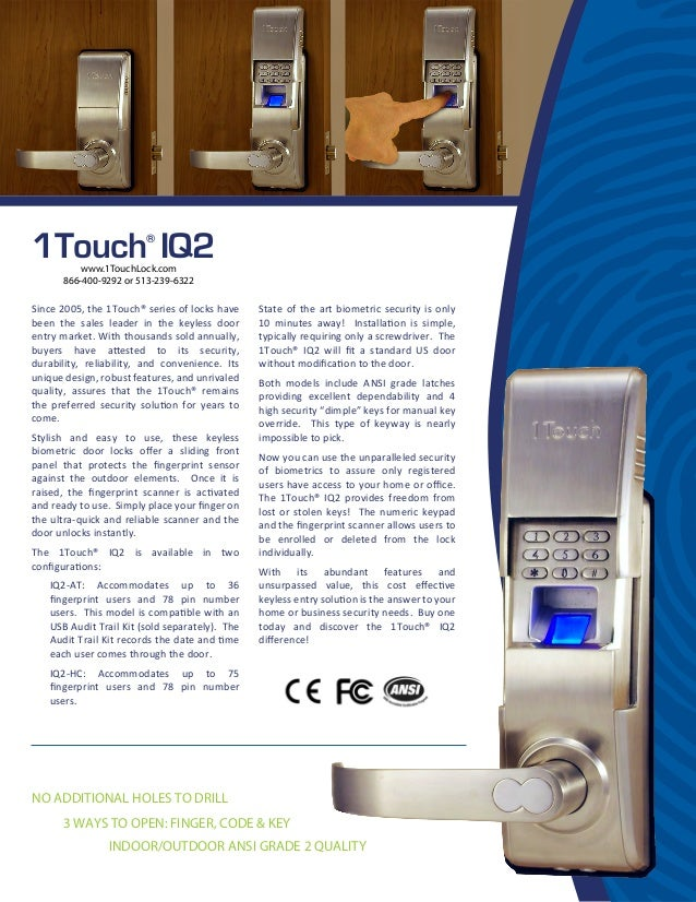 3 WAYS TO OPEN: FINGER, CODE & KEY 1Touch® IQ2 Since 2005, the 1Touch® series of locks have been the sales leader in the k...