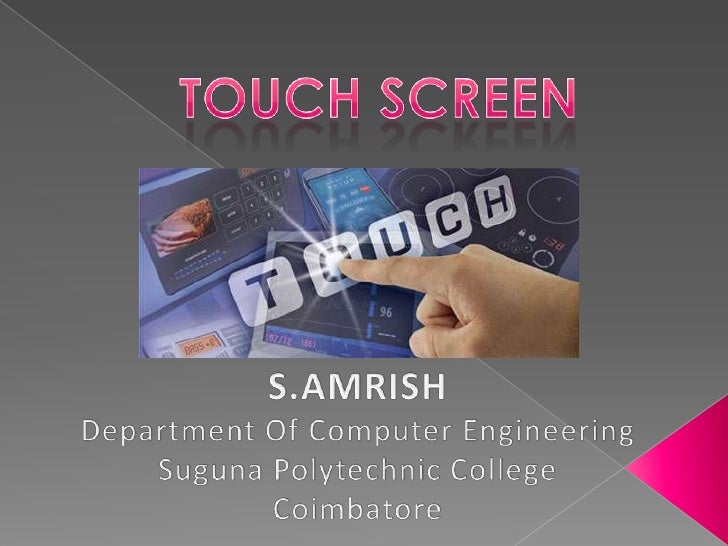 Introduction    Evolution Of Touch Screen        Types Of Touch Screen          IPOD Touch Screen