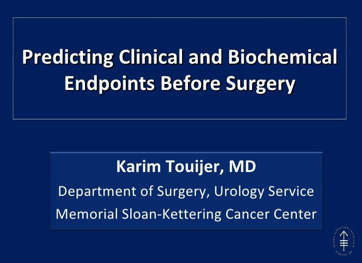 Predicting Clinical and Biochemical Endpoints Before Surgery Karim Touijer, MD Department of Surgery, Urology Service Memo...