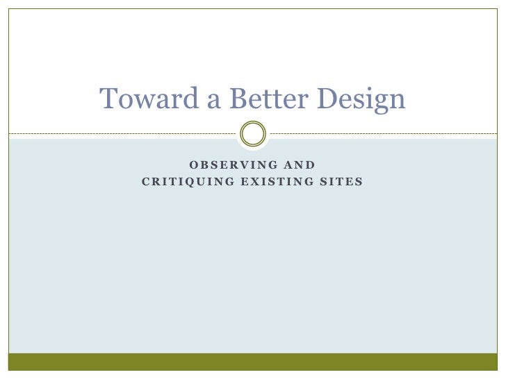 Observing and <br />Critiquing Existing sites<br />Toward a Better Design<br />