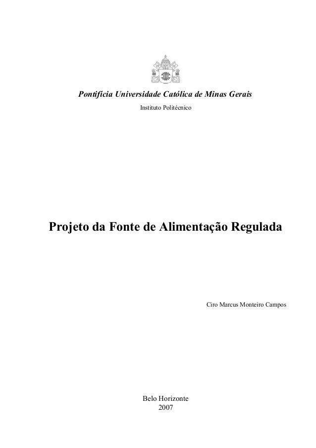 Pontifícia Universidade Católica de Minas Gerais Instituto Politécnico Projeto da Fonte de Alimentação Regulada Ciro Marcu...