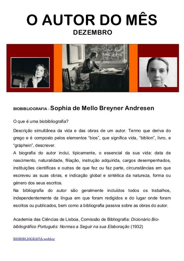 O AUTOR DO MÊSDEZEMBRO         BIOBIBLIOGRAFIA - Sophia de Mello Breyner AndresenO que é uma biobibliogr...