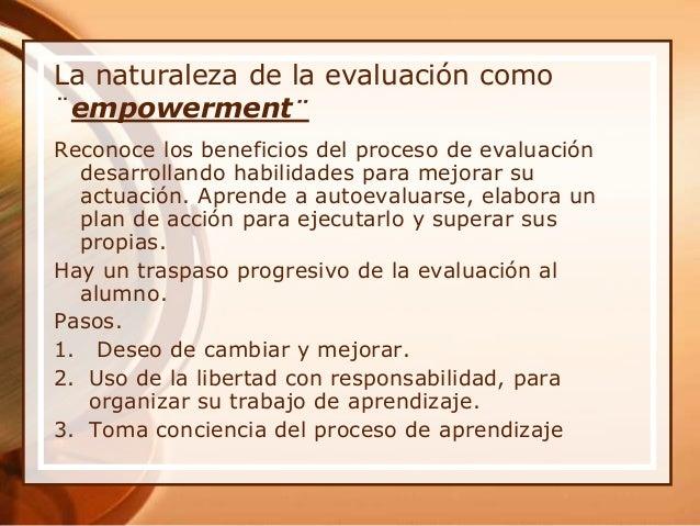 La naturaleza de la evaluación como ¨empowerment¨ Reconoce los beneficios del proceso de evaluación desarrollando habilida...