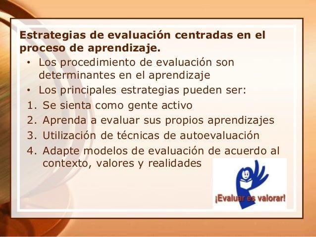 Estrategias de evaluación centradas en el proceso de aprendizaje. • Los procedimiento de evaluación son determinantes en e...