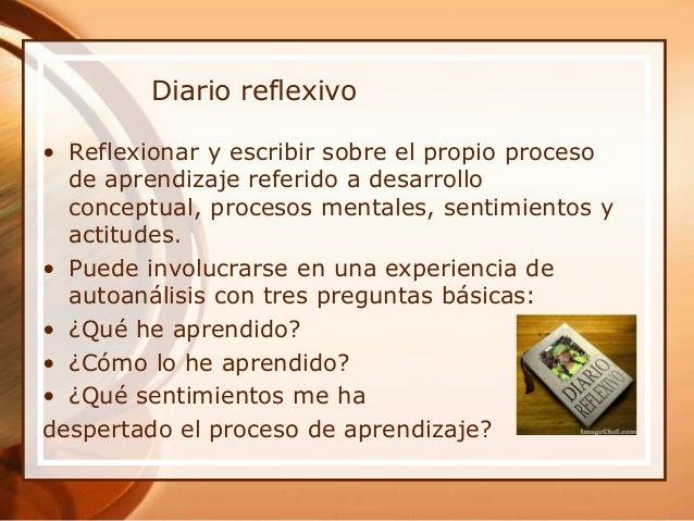 Diario reflexivo • Reflexionar y escribir sobre el propio proceso de aprendizaje referido a desarrollo conceptual, proceso...