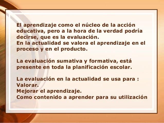 El aprendizaje como el núcleo de la acción educativa, pero a la hora de la verdad podría decirse, que es la evaluación. En...