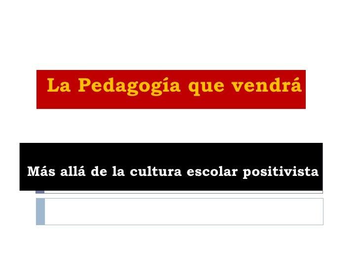 La Pedagogía que vendrá  Más allá de la cultura escolar positivista