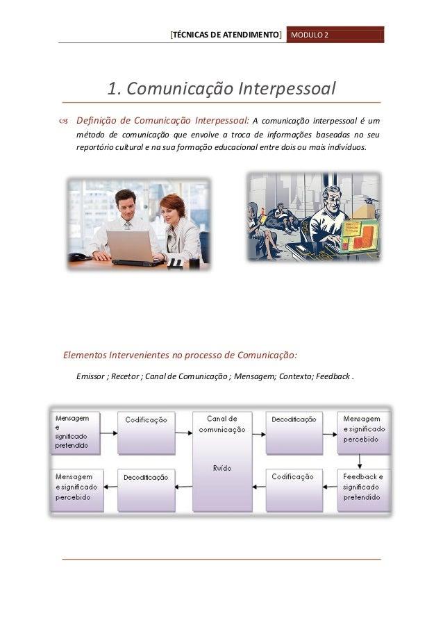 [TÉCNICAS DE ATENDIMENTO] MODULO 2 1. Comunicação Interpessoal  Definição de Comunicação Interpessoal: A comunicação inte...