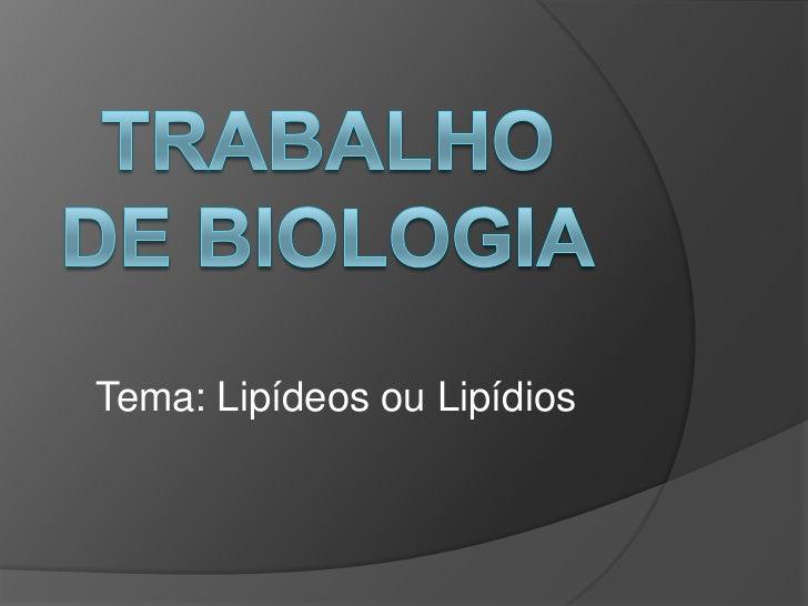 Tema: Lipídeos ou Lipídios