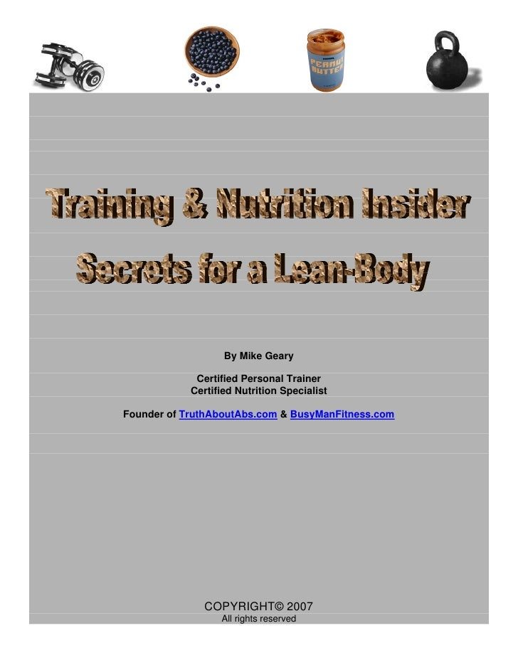 By Mike Geary               Certified Personal Trainer             Certified Nutrition Specialist  Founder of TruthAboutAb...