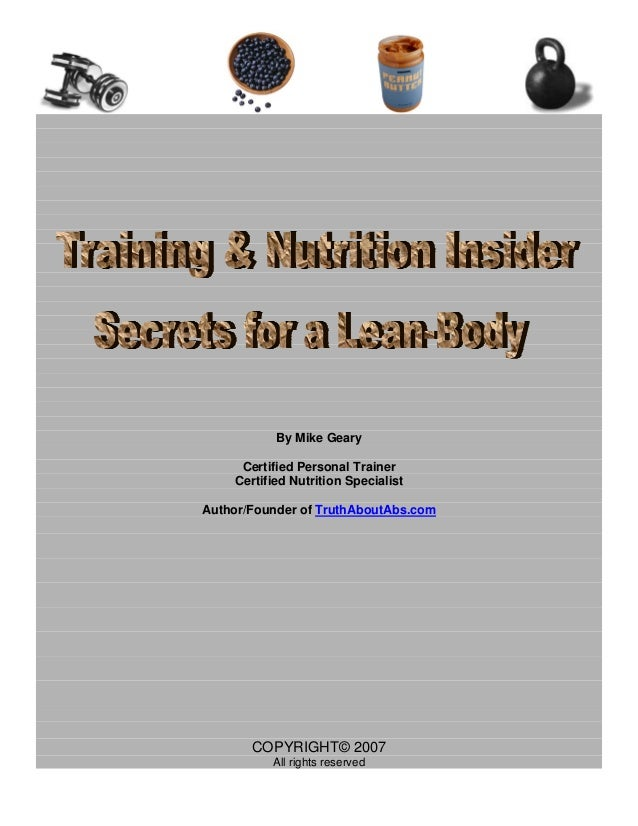 By Mike Geary     Certified Personal Trainer    Certified Nutrition SpecialistAuthor/Founder of TruthAboutAbs.com       CO...