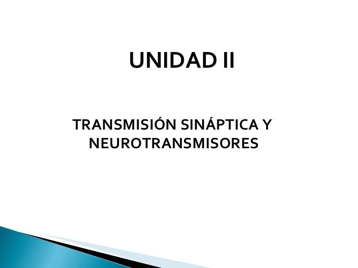 TRANSMISIÓN SINÁPTICA Y  NEUROTRANSMISORES UNIDAD II