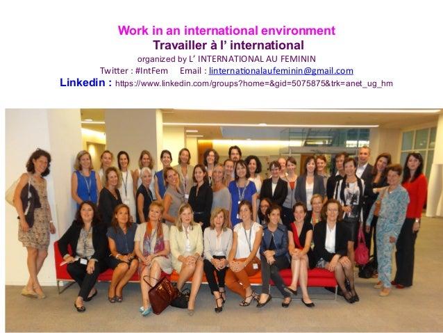 Work in an international environment  Travailler à l' international  organized by L'  INTERNATIONAL  AU  FEMININ  Twi0er  ...
