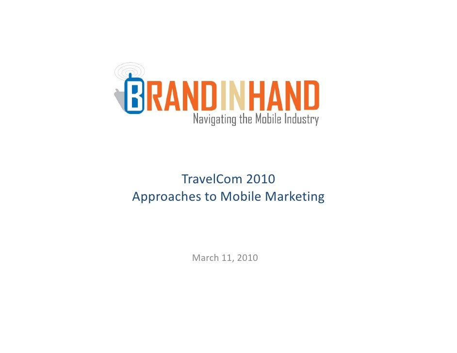 TravelCom 2010 ApproachestoMobileMarketing Approaches to Mobile Marketing             March11,2010
