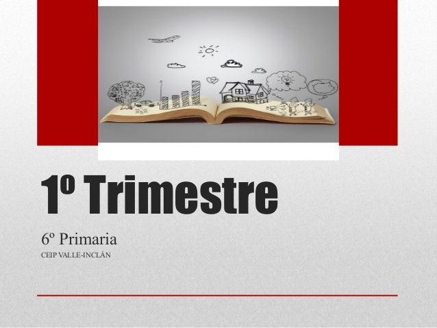 1º Trimestre 6º Primaria CEIP VALLE-INCLÁN