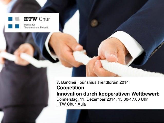 FHO Fachhochschule Ostschweiz  7. Bündner Tourismus Trendforum 2014  CoopetitionInnovation durch kooperativen Wettbewerb  ...