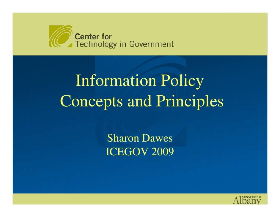 Information Policy Concepts and Principles            .       Sharon Dawes       ICEGOV 2009
