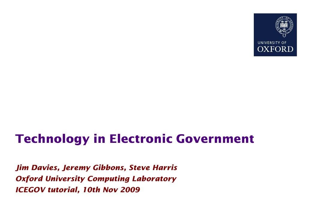 Technology in Electronic Government  Jim Davies, Jeremy Gibbons, Steve Harris Oxford University Computing Laboratory ICEGO...