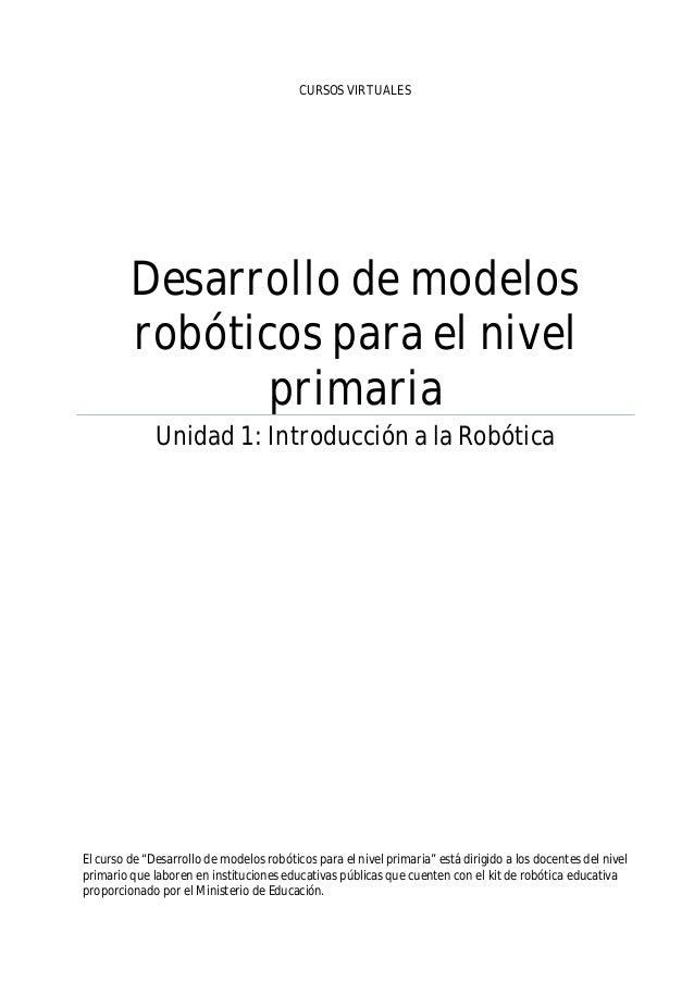 """CURSOS VIRTUALES Desarrollo de modelos robóticos para el nivel primaria Unidad 1: Introducción a la Robótica El curso de """"..."""