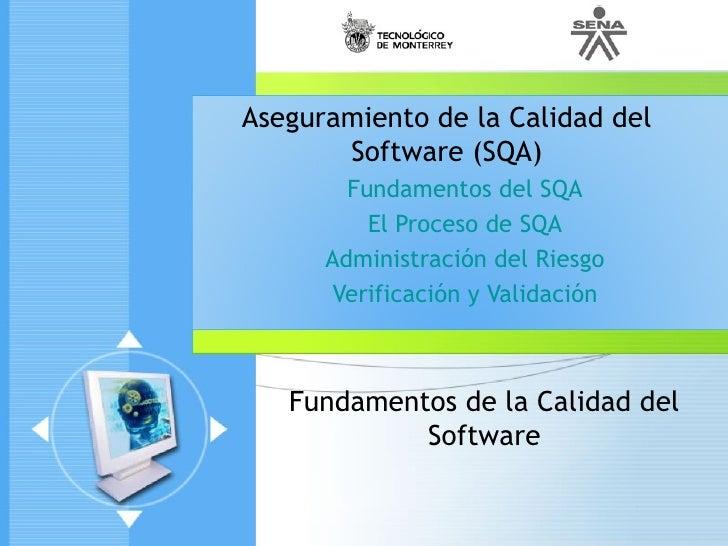 Aseguramiento de la Calidad del       Software (SQA)        Fundamentos del SQA          El Proceso de SQA      Administra...