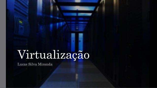 Virtualização Lucas Silva Miranda