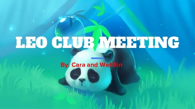 LEO CLUB MEETING By: Cara and Wei Bin