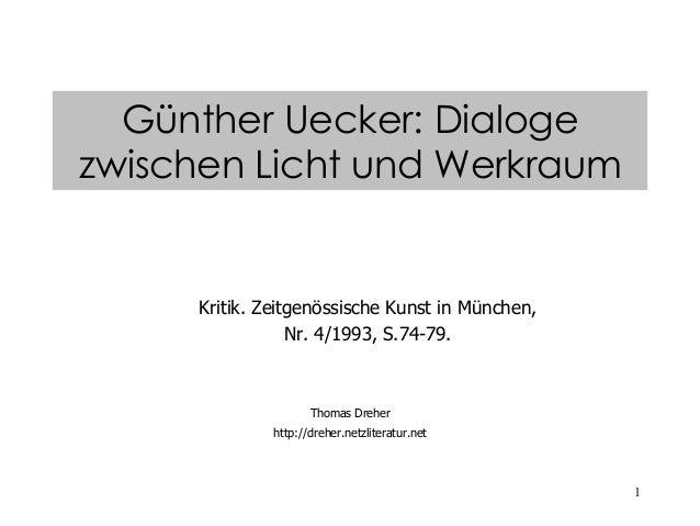1 Kritik. Zeitgenössische Kunst in München, Nr. 4/1993, S.74-79. Thomas Dreher http://dreher.netzliteratur.net Günther Uec...