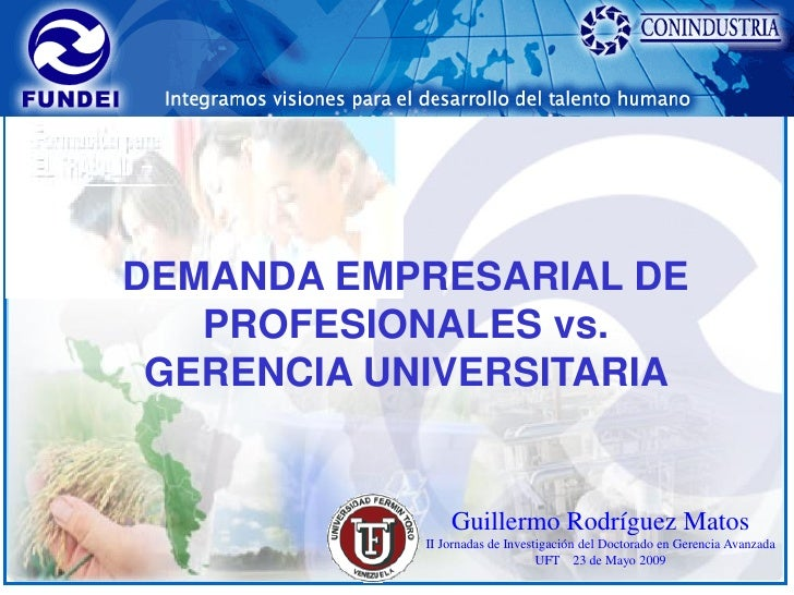 Integramos visiones para el desarrollo del talento humano     DEMANDA EMPRESARIAL DE    PROFESIONALES vs.  GERENCIA UNIVER...
