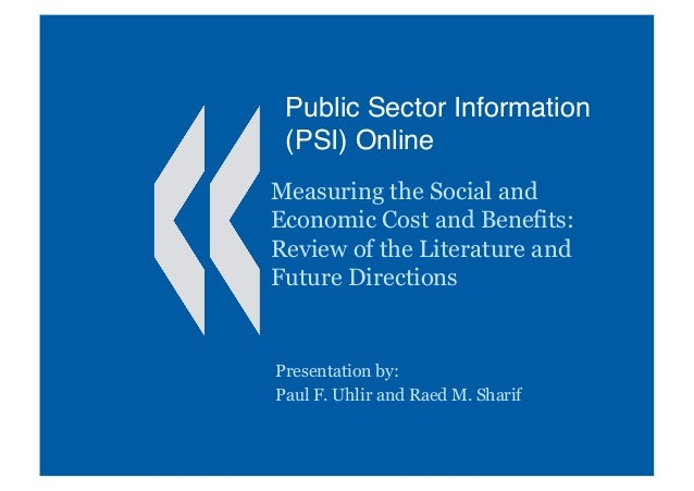 Public Sector Information (PSI) Online Measuring the Social and Economic Cost and Benefits: Review of the Literature and F...