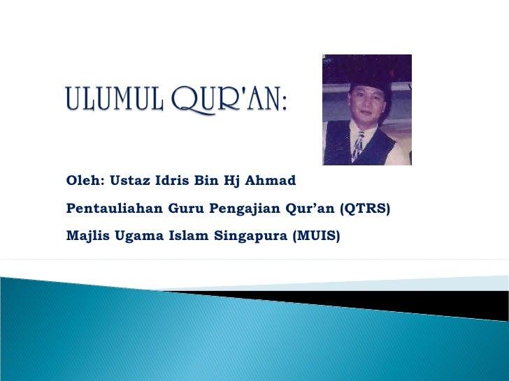 Oleh: Ustaz Idris Bin Hj Ahmad Pentauliahan Guru Pengajian Qur'an (QTRS) Majlis Ugama Islam Singapura (MUIS)