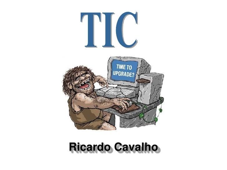 TIC<br />Ricardo Cavalho<br />