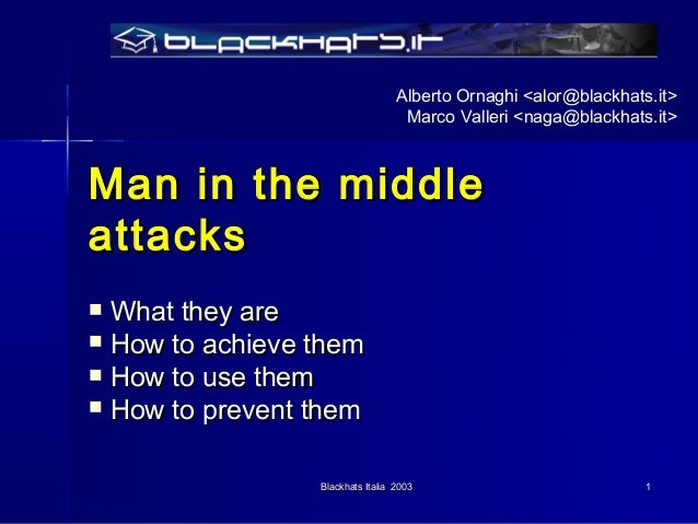 Alberto Ornaghi <alor@blackhats.it>                                   Marco Valleri <naga@blackhats.it>Man in the middleat...