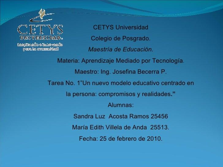 CETYS Universidad Colegio de Posgrado. Maestría de Educación. Materia: Aprendizaje Mediado por Tecnología . Maestro: Ing. ...