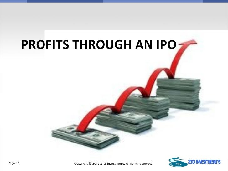 PROFITS THROUGH AN IPOPage  1          Copyright © 2012 21G Investments. All rights reserved.