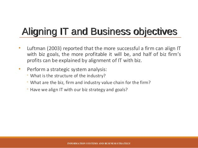 aligning business and information Ensure that business unit and support unit strategies are linked to one another and to the  an office of strategy management  aligning the organization, and.