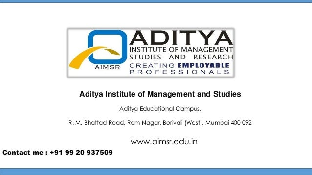 Aditya Institute of Management and Studies Aditya Educational Campus, R. M. Bhattad Road, Ram Nagar, Borivali (West), Mumb...