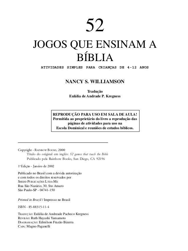 1 52 JOGOS QUE ENSINAM A BÍBLIA ATIVIDADES SIMPLES PARA CRIANÇAS DE 4-12 ANOS NANCY S. WILLIAMSON Tradução Eulália de Andr...