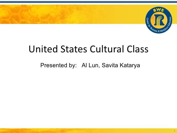 United States Cultural Class  Presented by: Al Lun, Savita Katarya                                         1
