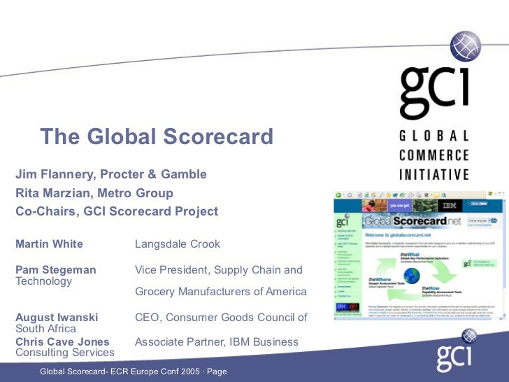The Global Scorecard Jim Flannery, Procter & Gamble Rita Marzian, Metro Group Co-Chairs, GCI Scorecard Project  Martin Whi...