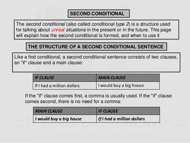 SECOND CONDITIONAL The second conditional (also called conditional type 2) is a structure used for talking about unreal si...