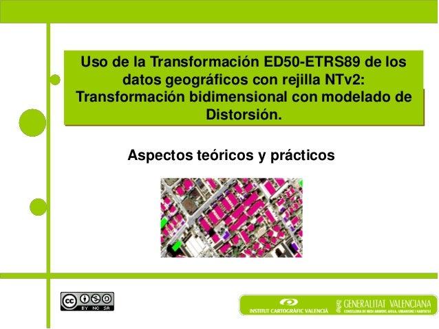Uso de la Transformación ED50-ETRS89 de los      datos geográficos con rejilla NTv2:Transformación bidimensional con model...
