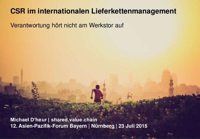 12. Asien-Pazifik-Forum Bayern | Nürnberg | 23 Juli 2015 shared.value.chainPage 1 CSR im internationalen Lieferkettenmanag...