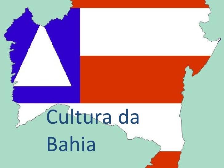 <ul><li>Cultura da Bahia </li></ul>