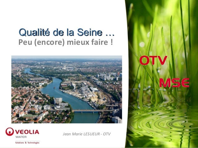 Qualité de la Seine …Qualité de la Seine …Jean Marie LESUEUR - OTVPeu (encore) mieux faire !