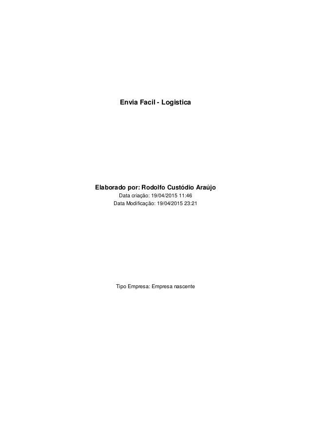 Envia Facil - Logistica Elaborado por: Rodolfo Custódio Araújo Data criação: 19/04/2015 11:46 Data Modificação: 19/04/2015...