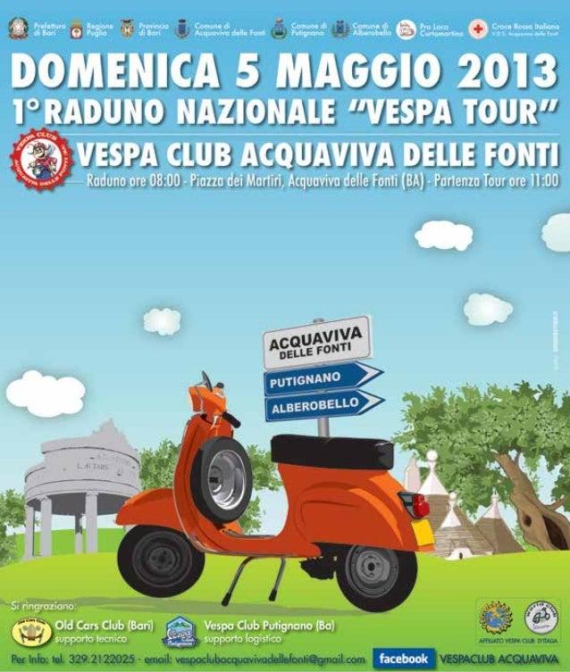 Raduno ore 08:00 - Piazza dei Martiri, Acquaviva delle Fonti (BA) - Partenza Tour ore 11:00DOMENICA 5 MAGGIO 20131° RADUNO...