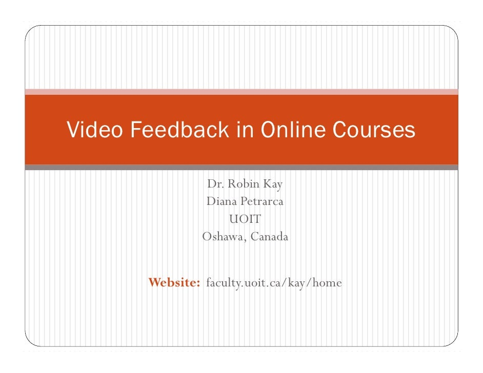 Video Feedback in Online Courses                   Dr. Robin Kay                 Diana Petrarca                      UOIT ...